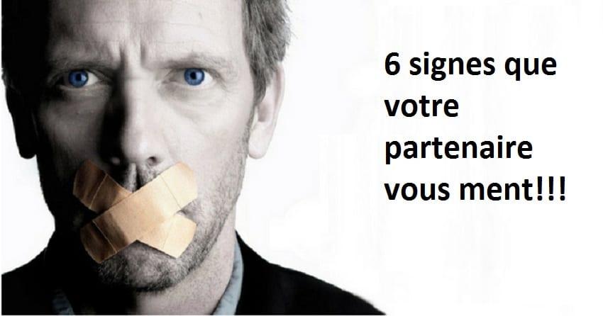 Les 6 Signes Du Partenaire Qui Vous Raconte Que Des Mensonges !